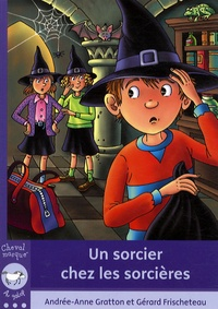 Andrée-Anne Gratton et Gérard Frischeteau - Un sorcier chez les sorcières.