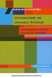 Andrée-Anne Kekeh-Dika - L'imaginaire de Jamaica Kincaid - Variations autour d'une île caraïbe.