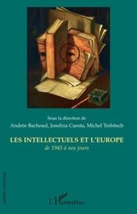 Andrée Bachoud et Josefina Cuesta - Les intellectuels et l'Europe, de 1945 à nos jours.