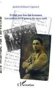Andrée Brébant-Cogniard - Il était une fois des hommes... - Les soldats de la guerre de 1914-1918.