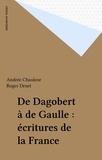 Andrée Chauleur et Roger Druet - De Dagobert à de Gaulle : écritures de la France.