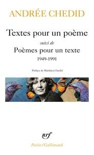 Andrée Chedid - Textes pour un poème - Suivi de Poèmes pour un texte 1949-1991.