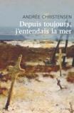 Andrée Christensen - Depuis toujours, j'entendais la mer - Roman-Tombeau.