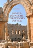 Andrée Claire - Ferveur des pierres chrétiennes de Syrie.