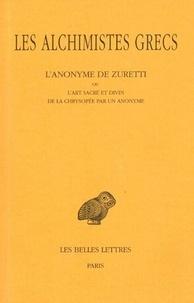 Andrée Colinet et Henri-Dominique Saffrey - Les alchimistes grecs - Tome 10, L'anonyme de Zuretti ou l'art sacré et divin de la chrysopée par un anonyme.
