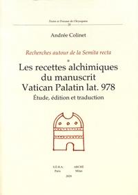 Andrée Colinet - Les recettes alchimiques du manuscrit Vatican Palatin lat.978 - Recherches autour de la Semita recta : étude, édition et traduction.