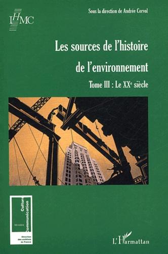 Andrée Corvol-Dessert et  Collectif - Les sources de l'histoire de l'environnement - Tome 3, Le XXe siècle.