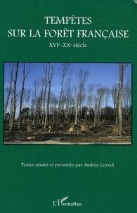Andrée Corvol-Dessert - Tempêtes sur la forêt française - XVIe-XXe siècle.