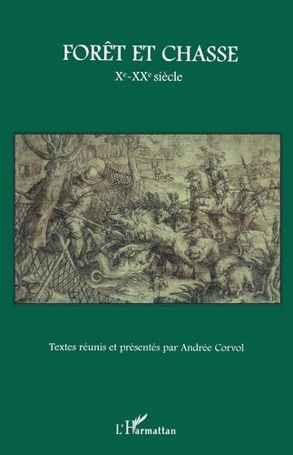 Andrée Corvol - Forêt et chasse Xe-XXe siècle.