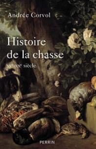 Andrée Corvol - Histoire de la chasse - L'Homme et la Bête.