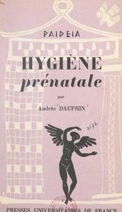 Andrée Dauphin et Georges Heuyer - Hygiène prénatale.