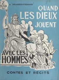 Andrée Deflassieux-Fitremann et Geneviève Deflassieux - Quand les dieux jouent avec les hommes.