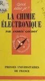 Andrée Goudot et Paul Angoulvent - La chimie électronique - Et ses applications industrielles.