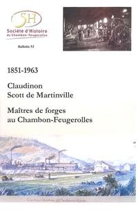 Andrée Grange et Isabelle Chareyron - 1851-1963 Claudinon-Scott de Martinville - Maîtres de forges au Chambon-Feugerolles.
