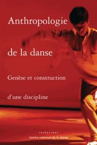 Andrée Grau et Georgiana Wierre-Gore - Anthropologie de la danse - Genèse et construction d'une discipline.