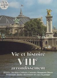 Andrée Jacob et Jean-Marc Léri - Vie et histoire du VIIIe arrondissement - Champs-Élysées, Faubourg du Roule, Madeleine, Europe.