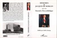 Andrée Jaunay - Mémoires de Jacques de Morgan,... - Souvenirs d'un archéologue.