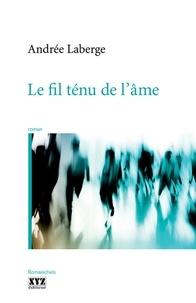 Andrée Laberge - Le fil ténu de l'âme.