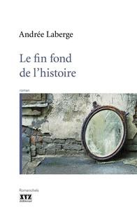 Andrée Laberge - Le fin fond de l'histoire.