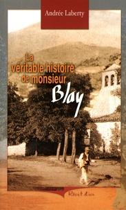 Andrée Laberty - La véritable histoire monsieur Blay.