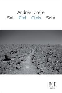 Andrée Lacelle - Sol Ciel Ciels Sols - Sol Ciel Ciels Sols.