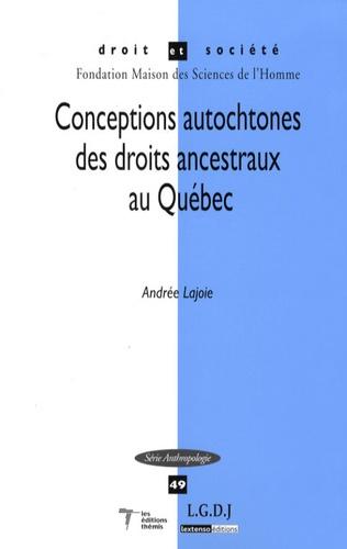 Andrée Lajoie - Conceptions autochtones des droits ancestraux au Québec.