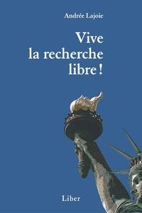 Andrée Lajoie - Vive la recherche libre !.