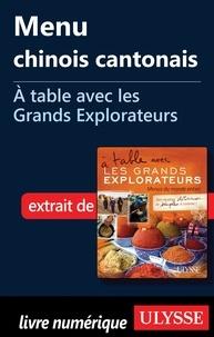 Andrée Lapointe - A table avec les grands explorateurs - Menu chinois cantonais.