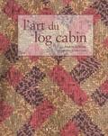 Andrée Leblanc - L'art du log cabin - Edition bilingue français-anglais.
