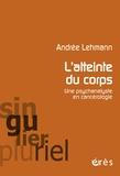 Andrée Lehmann - L'atteinte du corps - Une psychanalyste en cancérologie.