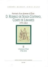 Andrée Mansuy-Diniz Silva - Portrait d'un homme d'Etat : D. Rodrigo de Souza Coutinho, Comte de Linhares 1755-1812 - Tome 2, L'homme d'Etat 1796-1812.