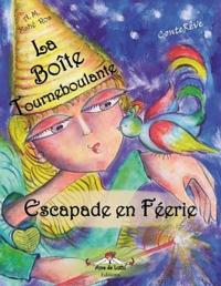 Andrée-Marie Mahé Ros - La boîte tourneboulante - Escapade en féerie.