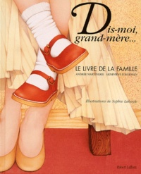 Andrée Martinerie et Geneviève Jurgensen - Dis-moi, grand-mère... - Le livre de la famille.
