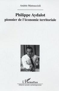 Andrée Matteaccioli - Philippe Aydalot, pionnier de l'économie territoriale.