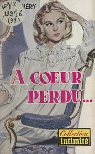 Andrée Mery - À cœur perdu....