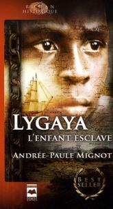 Andrée-Paule Mignot - Lygaya, l'enfant esclave.