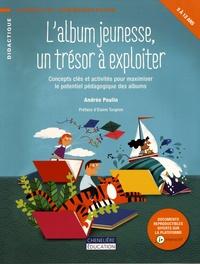 Andrée Poulin - L'album jeunesse, un trésor à exploiter - Concepts clés et activités pour maximiser le potentiel pédagogique des albums.