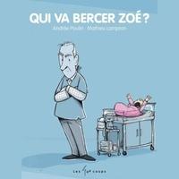 Andrée Poulin et Mathieu Lampron - Qui va bercer Zoé?.