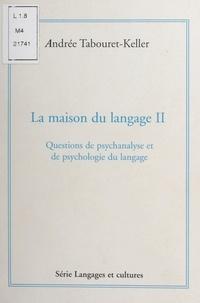Andrée Tabouret-Keller et Henri Rey-Flaud - La maison du langage (2). Questions de psychanalyse et de psychologie du langage.