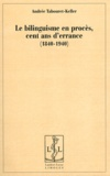 Andrée Tabouret-Keller - Le bilinguisme en procès, cent ans d'errance (1840-1940).
