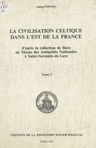 Andrée Thénot - La civilisation celtique dans l'est de la France (1) - D'après la collection de Baye au Musée des Antiquités nationales à Saint-Germain-en-Laye.