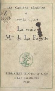 Andrée Viollis - La vraie Mme de La Fayette.