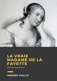 Andrée Viollis - La vraie Mme de La Fayette - Biographie.