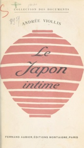 Andrée Viollis - Le Japon intime.