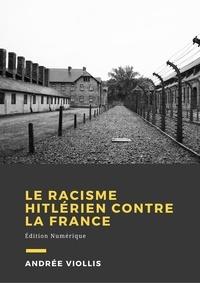 Andrée Viollis - Le racisme hitlérien contre la France - Presses clandestines.