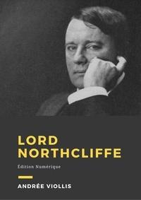 Andrée Viollis - Lord Northcliffe - Biographie.