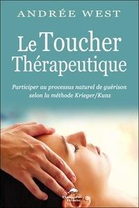 Andrée West - Le toucher thérapeutique - Participer au processus naturel de guérison selon la méthode Krieger/Kunz.