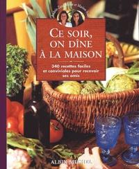 Andrée Zana-Murat et Marion Scali - Ce soir, on dîne à la maison. - 340 recettes faciles et conviviales pour recevoir ses amis.