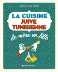 Andrée Zana-Murat - La cuisine juive-tunisienne de mère en fille - 320 recettes.