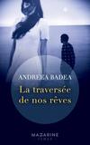 Andreea Badea - La traversée de nos rêves.
